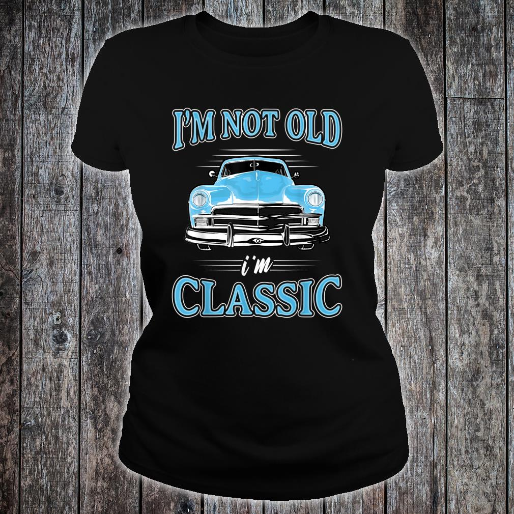 I'm Not Old I'm Classic 1950s 1960s Classic Car Shirt ladies tee