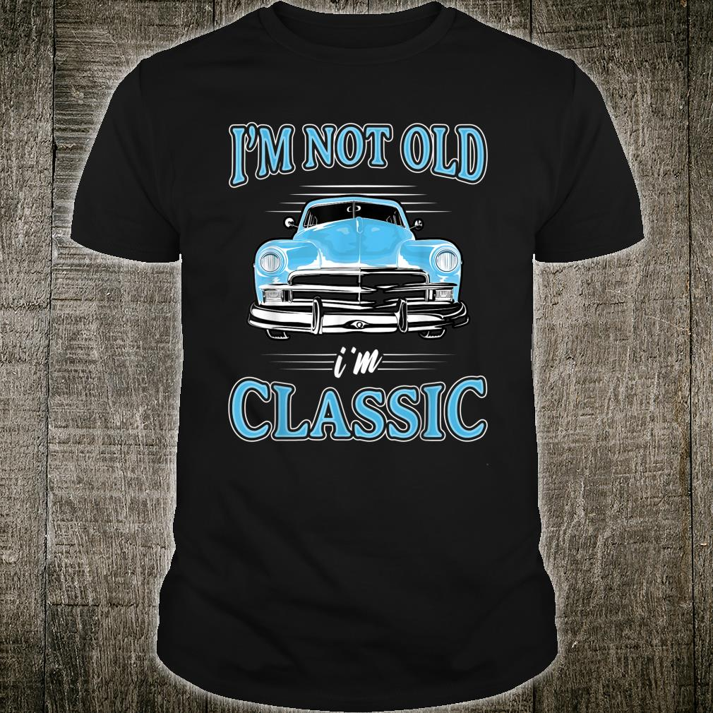 I'm Not Old I'm Classic 1950s 1960s Classic Car Shirt