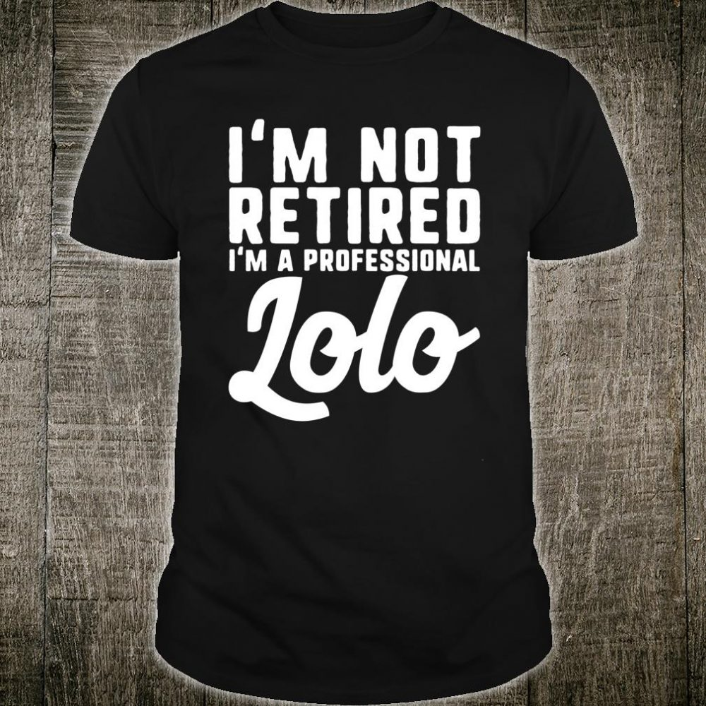 I'm Not Retired I'm A Professional Lolo Cool Shirt
