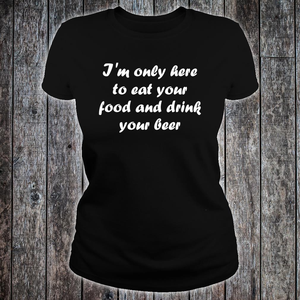 I'm Only Here Eat your Food Shirt ladies tee