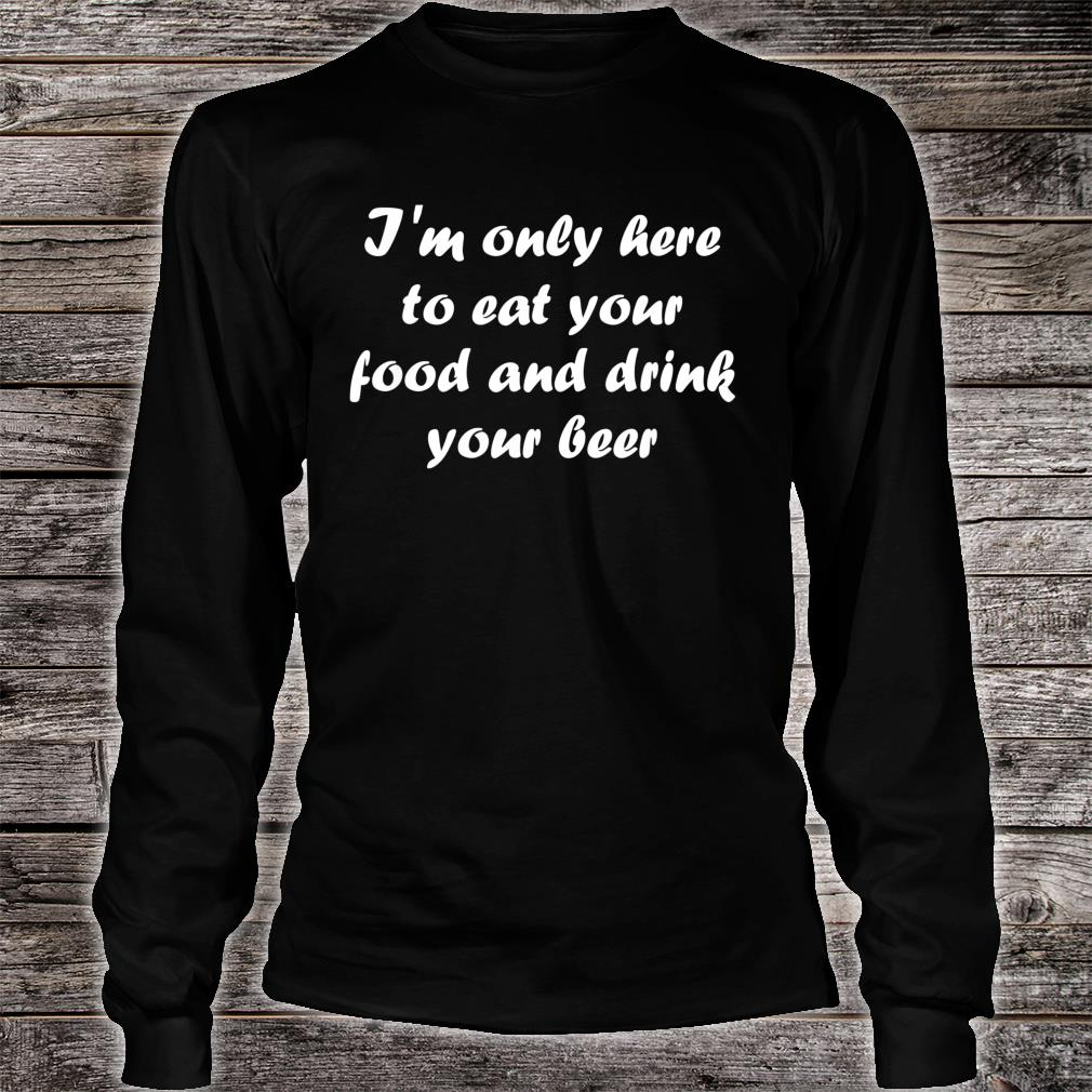 I'm Only Here Eat your Food Shirt long sleeved