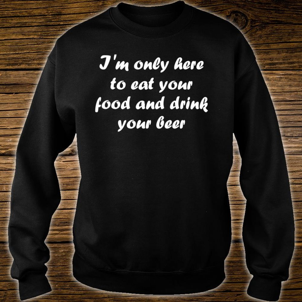 I'm Only Here Eat your Food Shirt sweater
