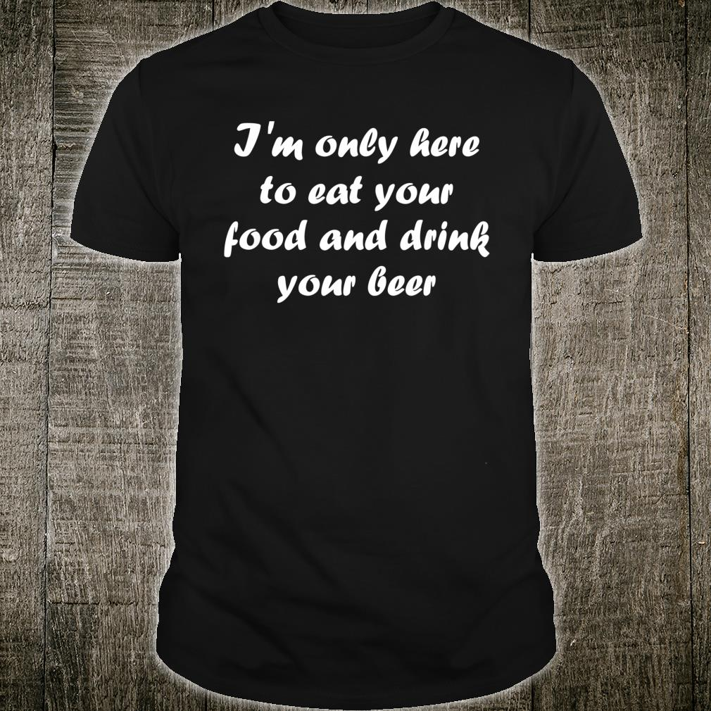 I'm Only Here Eat your Food Shirt