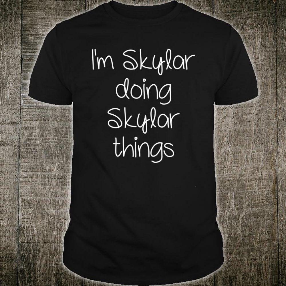 I'm SKYLAR Doing Things Shirt