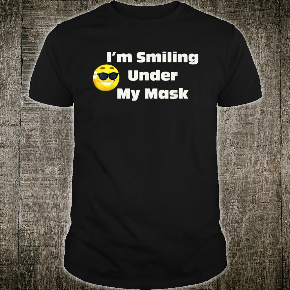 I'm Smiling Under My Mask Smile 2020 Manly Man Sunglasses Shirt