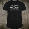 In God We Trust All Others We Monitor Shirt