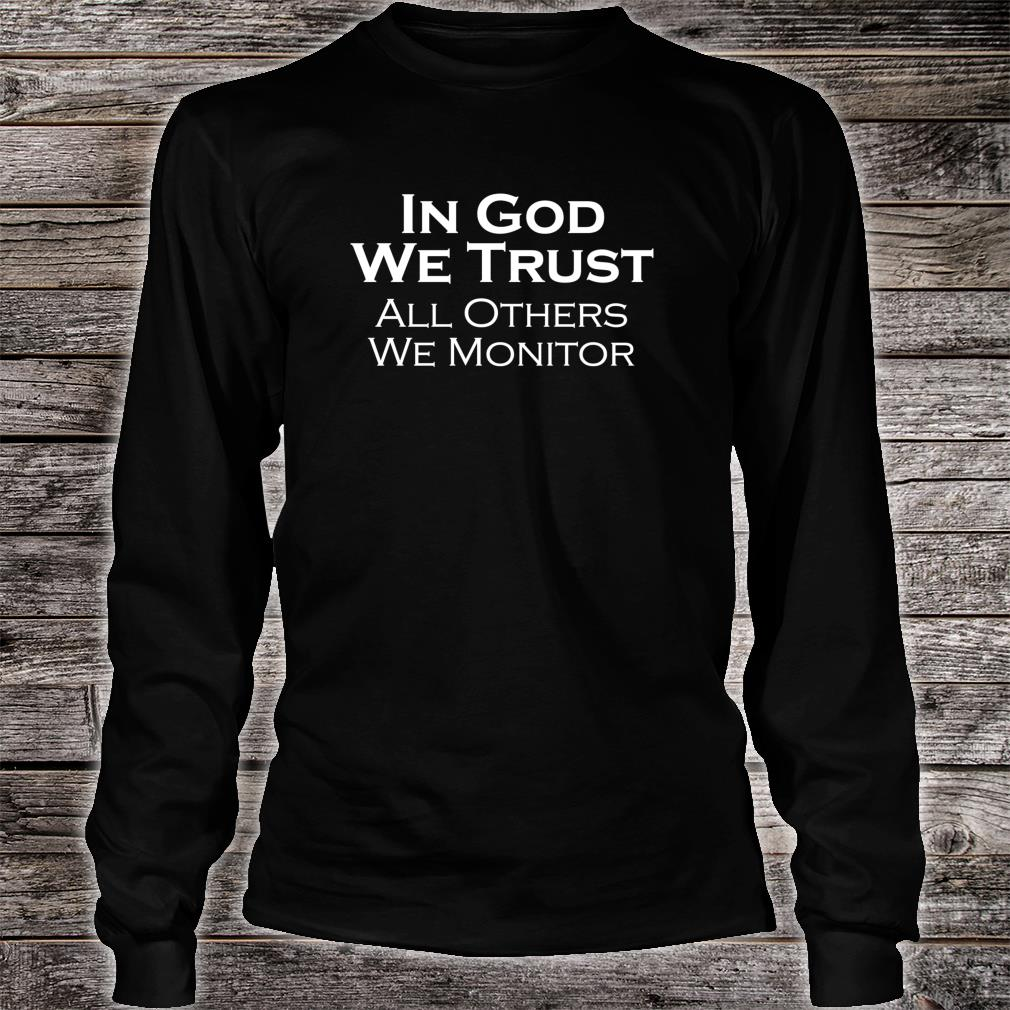In God We Trust All Others We Monitor Shirt Long sleeved