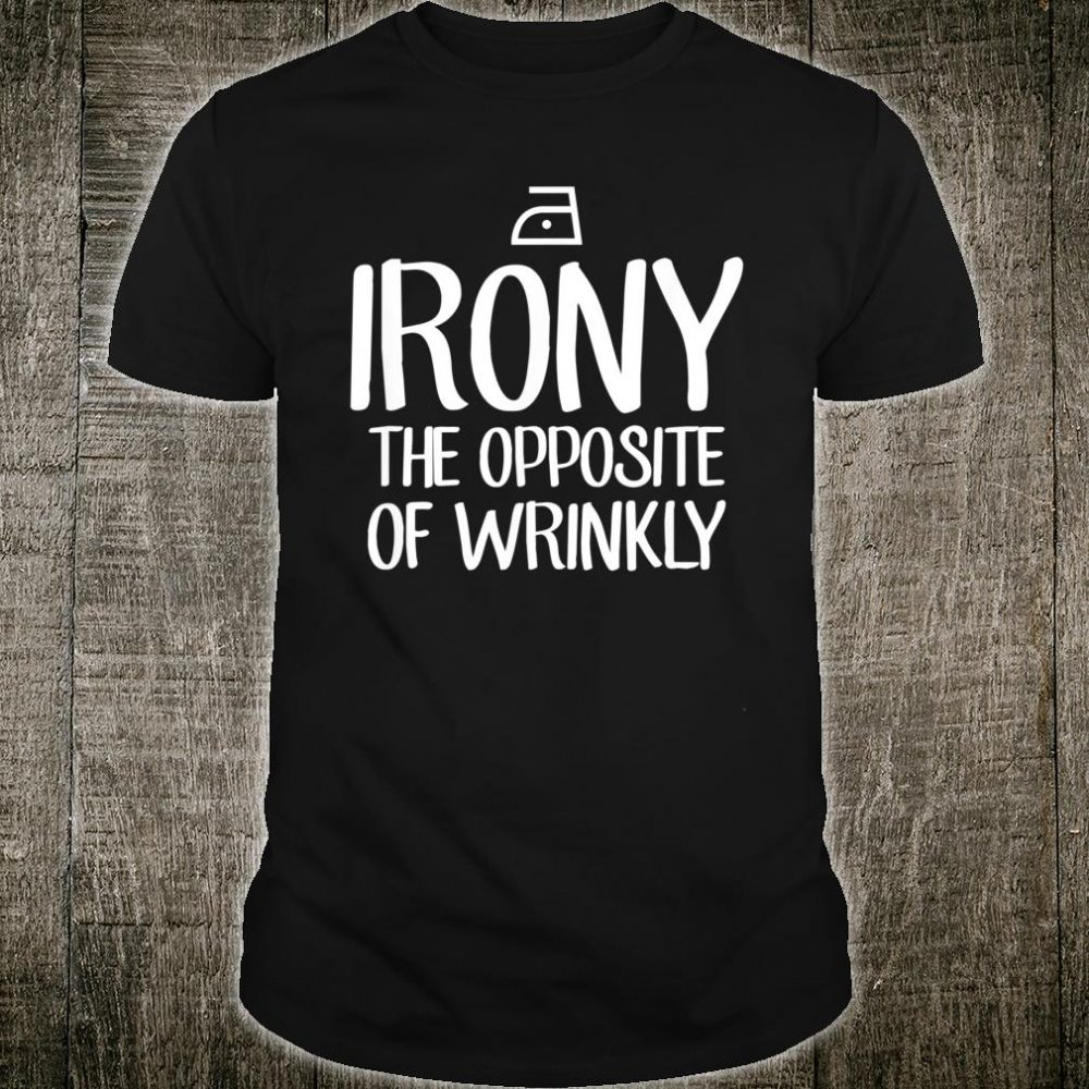Irony The Opposite Of Wrinkly Shirt