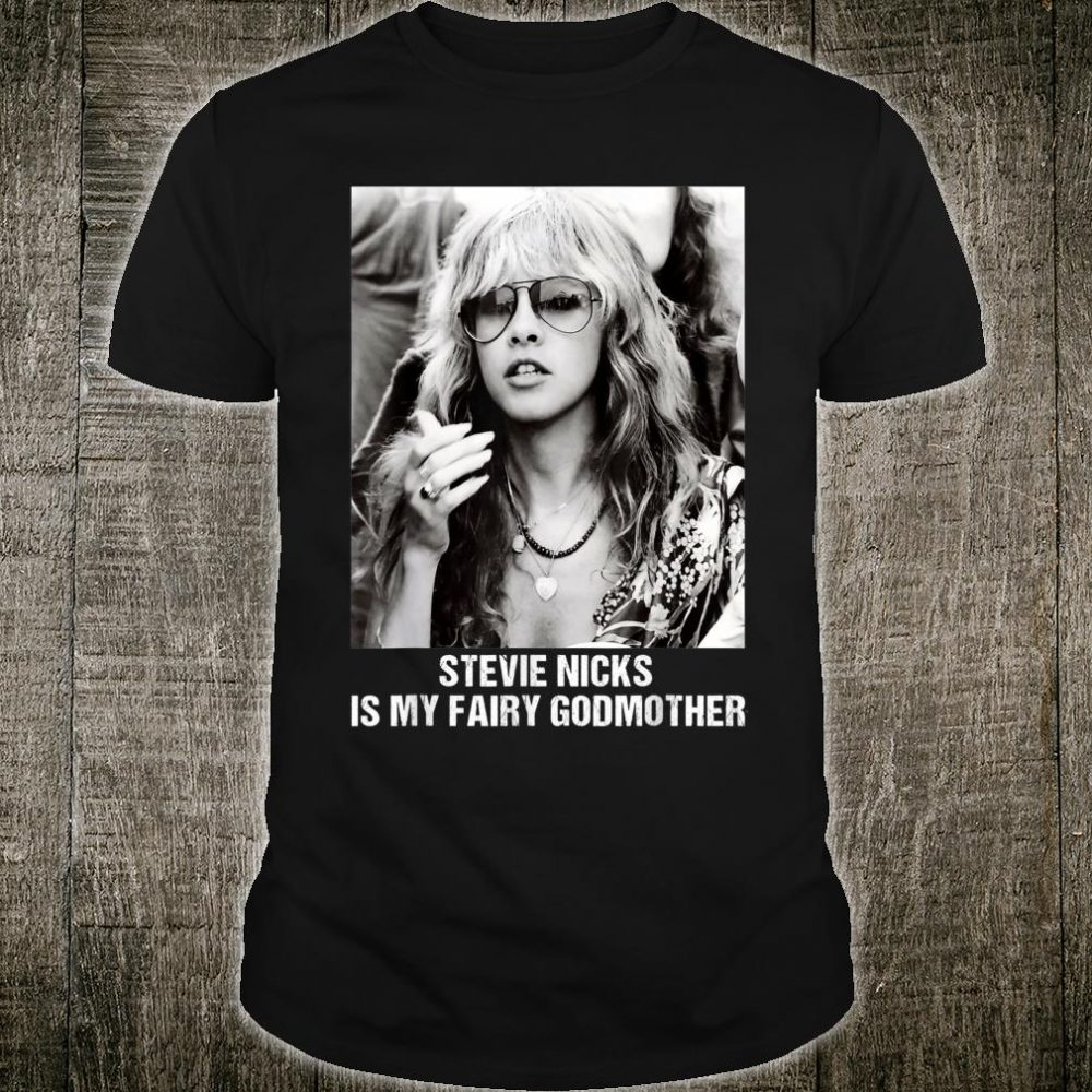 Is My Fairy Godmother Stevie Nicks For Fans Shirt