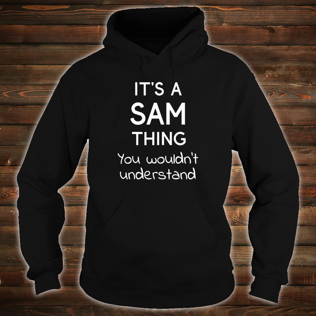 It's a SAM Thing You Wouldn't Understand Shirt hoodie