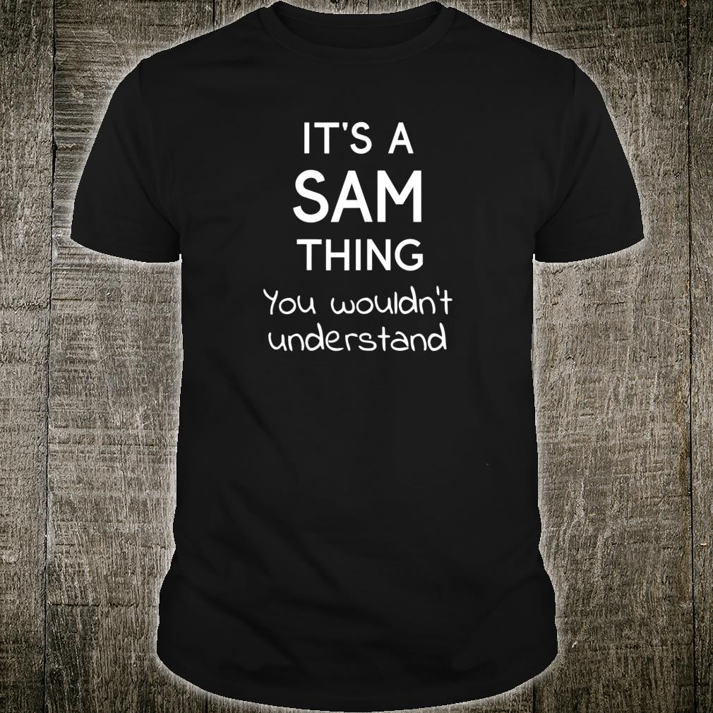 It's a SAM Thing You Wouldn't Understand Shirt