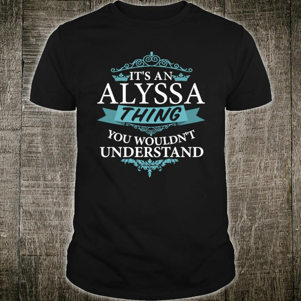It's an ALYSSA thing you wouldn't Understand Shirt