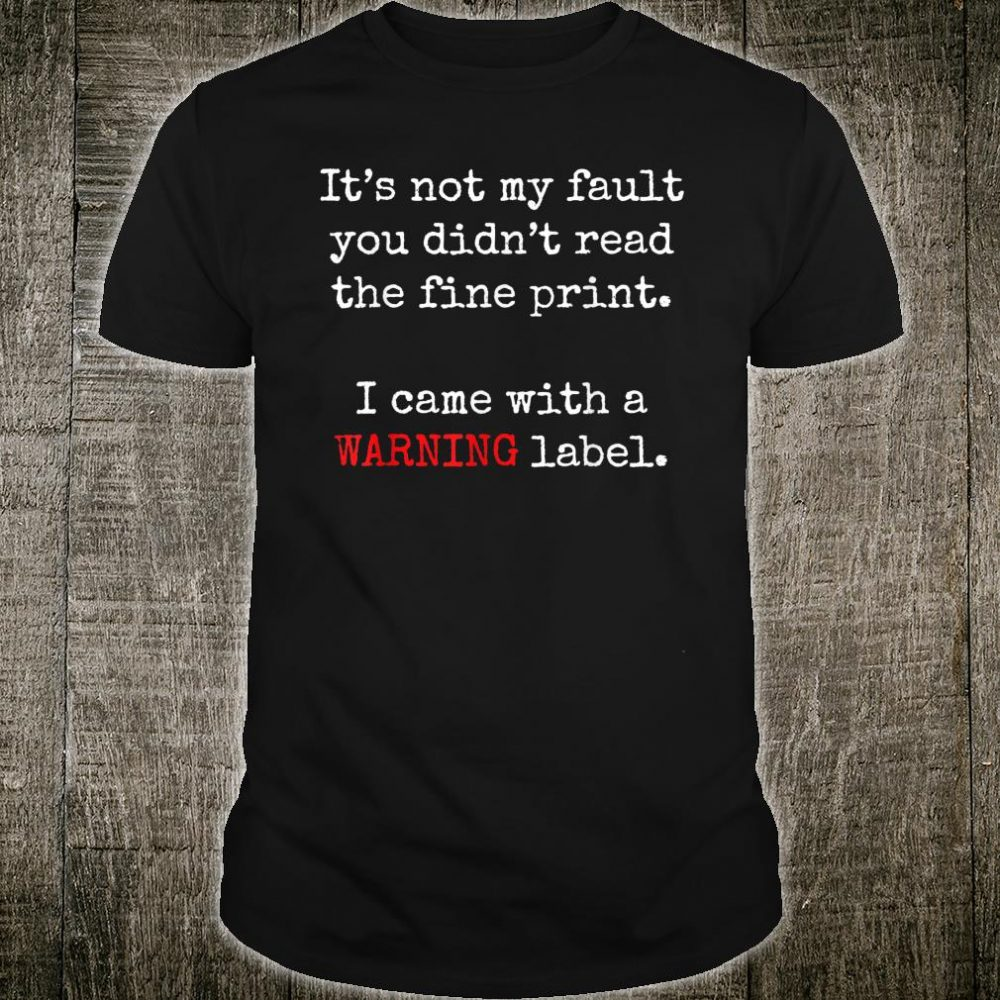 It's not my fault you didn't read the fine print Shirt