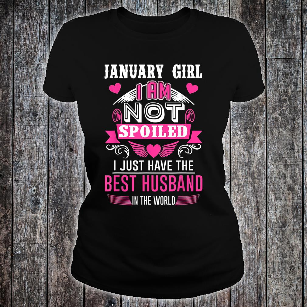 January Girl I'm Not Spoiled I Just Have The Best Husband Shirt ladies tee