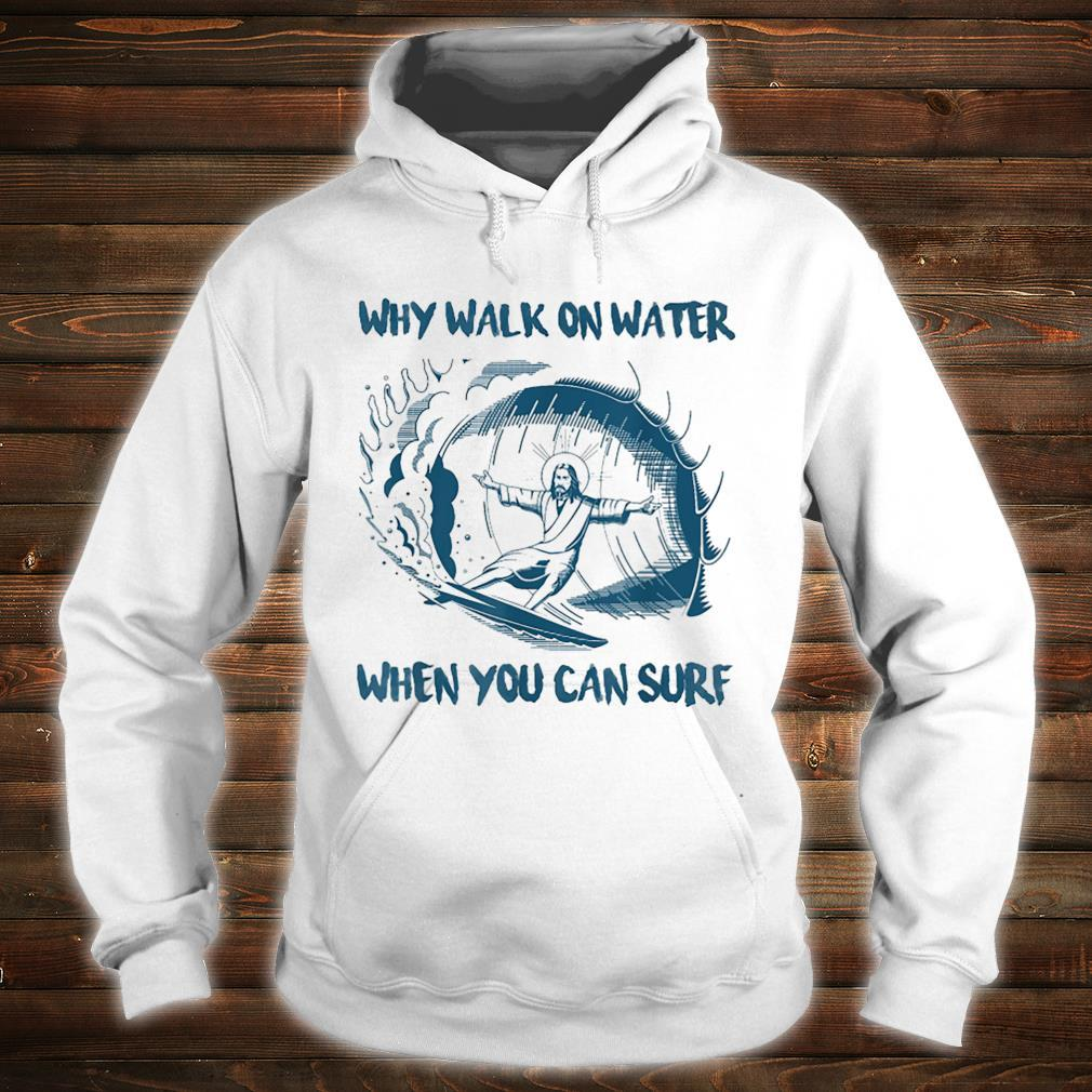 Jesus Why Walk On Water When You Can Surf Shirt hoodie