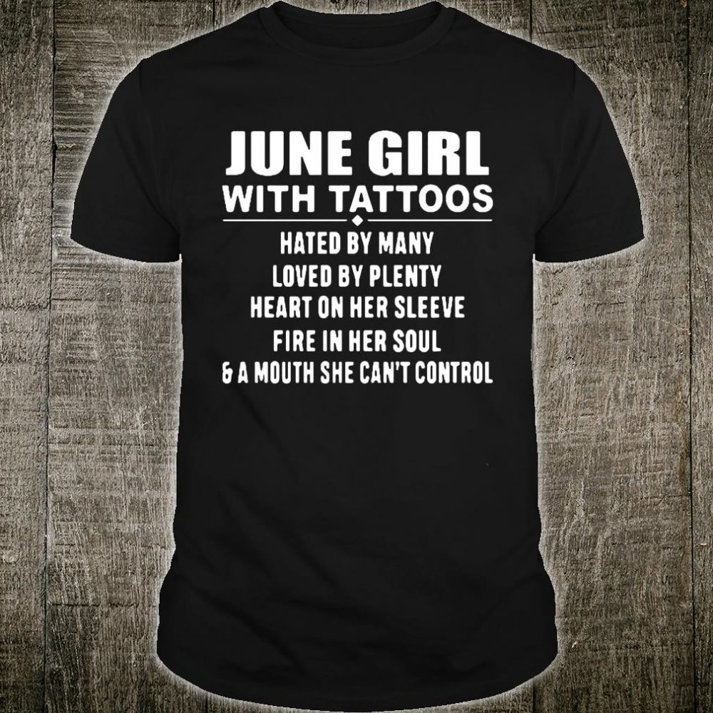 June girl with tattoos hate by many loved by plenty shirt