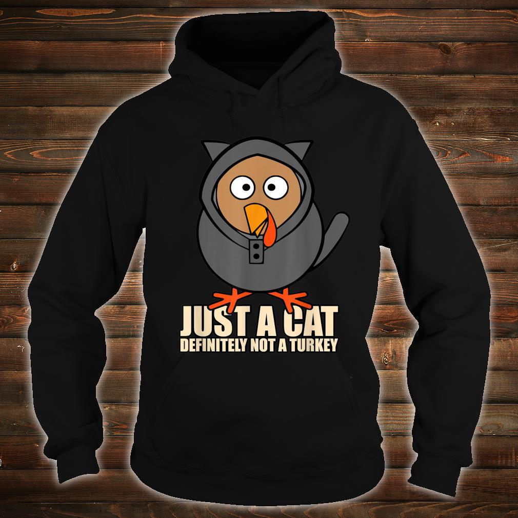 Just A Cat Definitely Not A Turkey Turkey Thanksgiving Cat Shirt hoodie