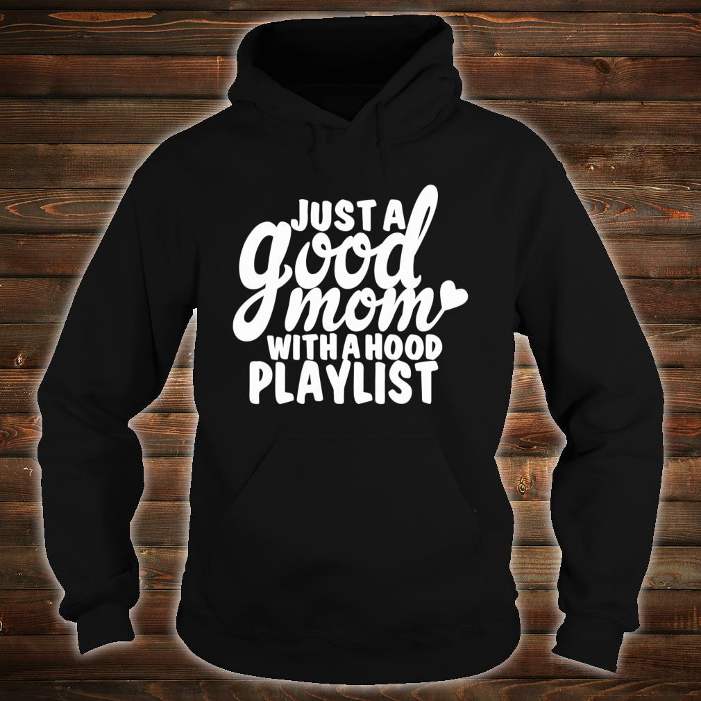 Just A Good Mom With A Hood Playlist Music Shirt hoodie