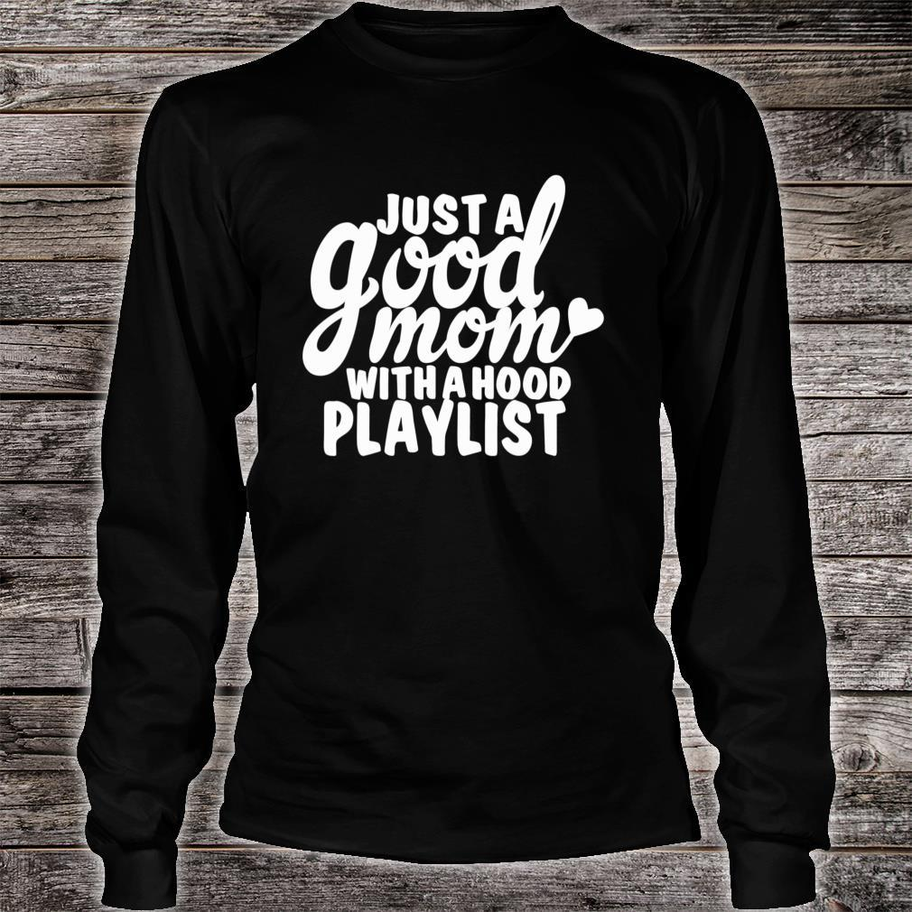 Just A Good Mom With A Hood Playlist Music Shirt long sleeved