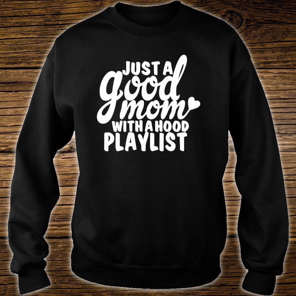 Just A Good Mom With A Hood Playlist Music Shirt sweater