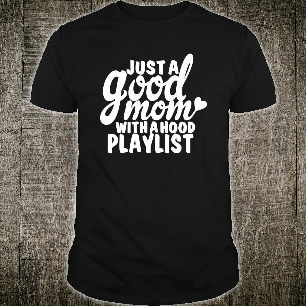 Just A Good Mom With A Hood Playlist Music Shirt