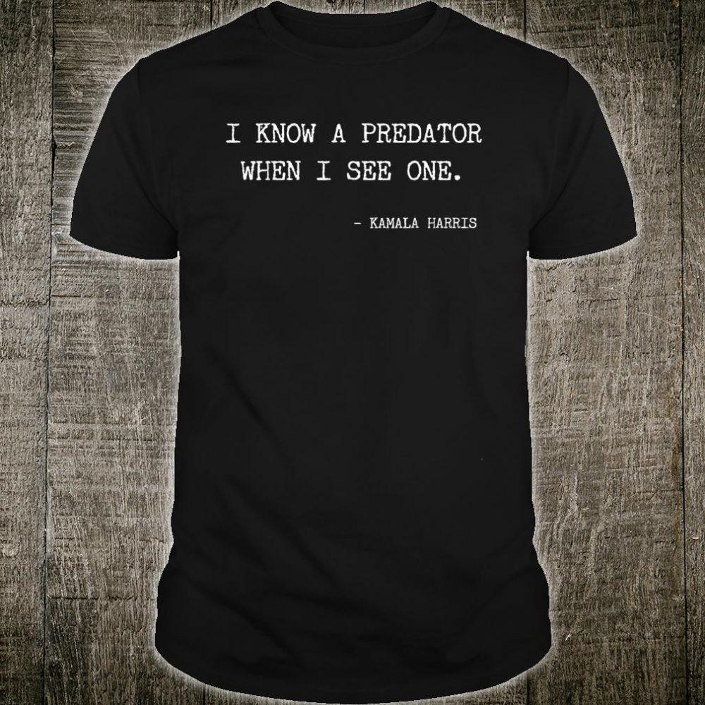 Kamala Harris VP I Know A Predator When I See One Anti Trump Shirt