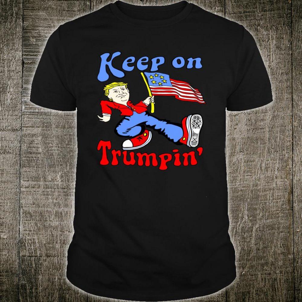 Keep On Trumpin Shirt