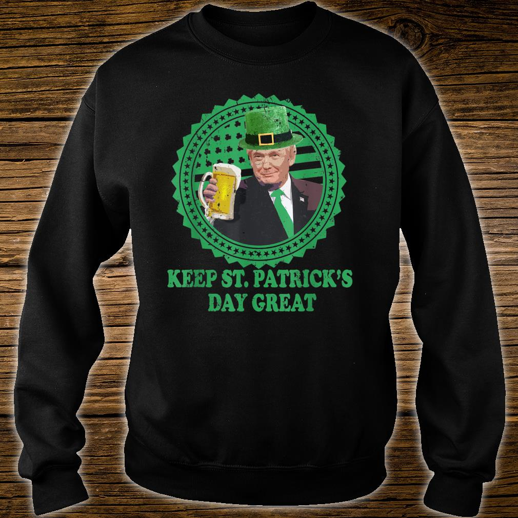 Keep St Patricks Day Great Trump Beer Shirt sweater