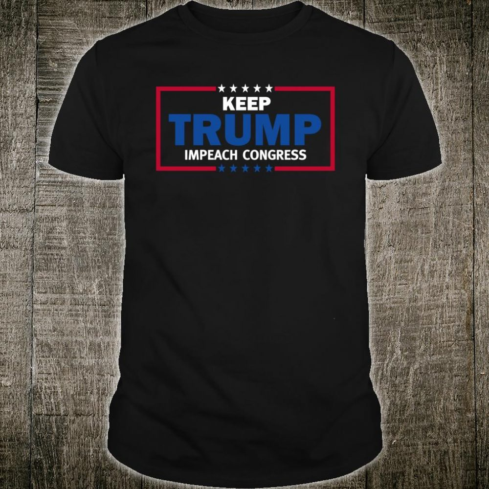 Keep Trump Impeach Congress President Trump 2020 Shirt