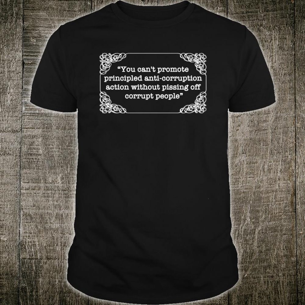 Kent QUOTE - Pissing Off Corrupt People Shirt