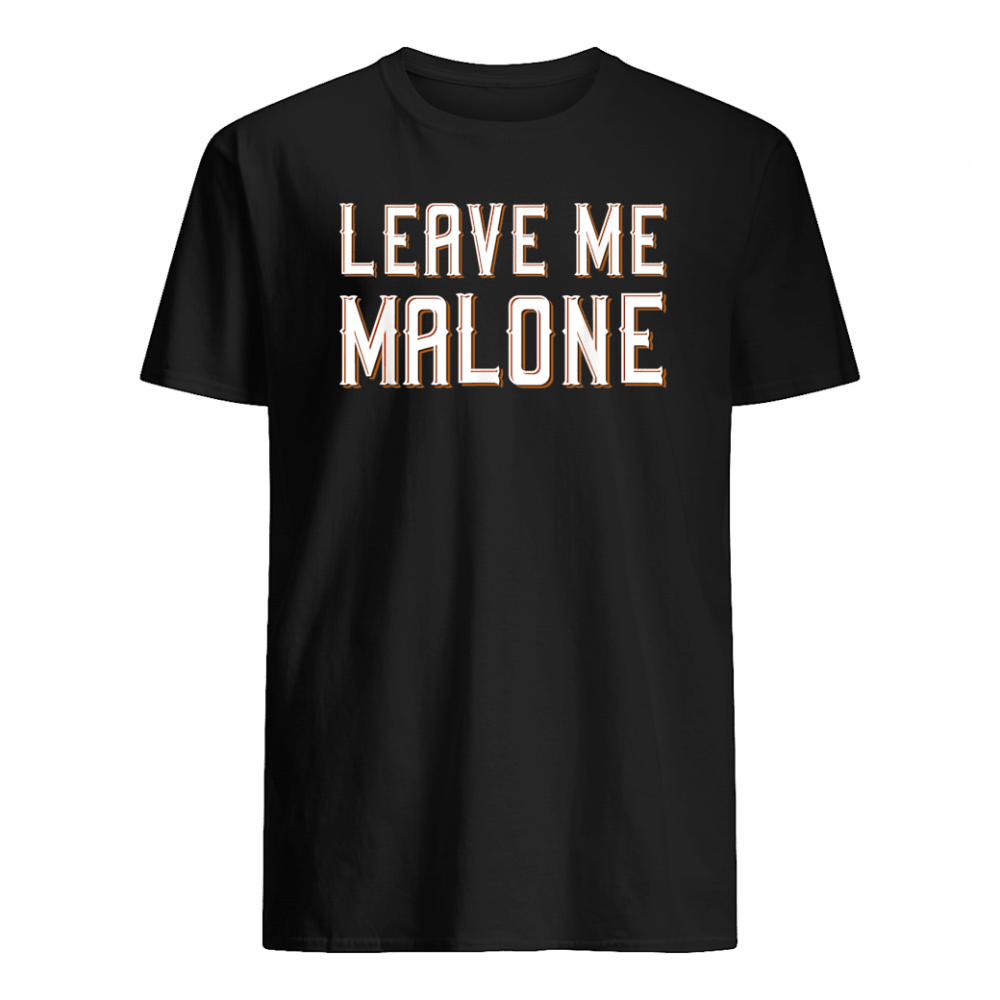 Leave Me Malone Shirt