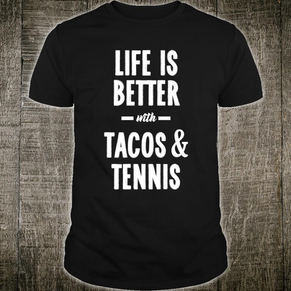 Life Is Better With Tacos & Tennis Cool Taco Tennis Lovers Shirt