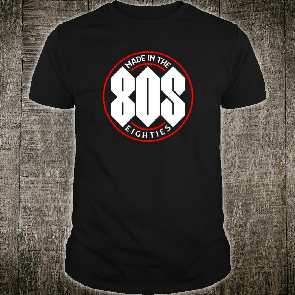 Made In The 80s Shirt