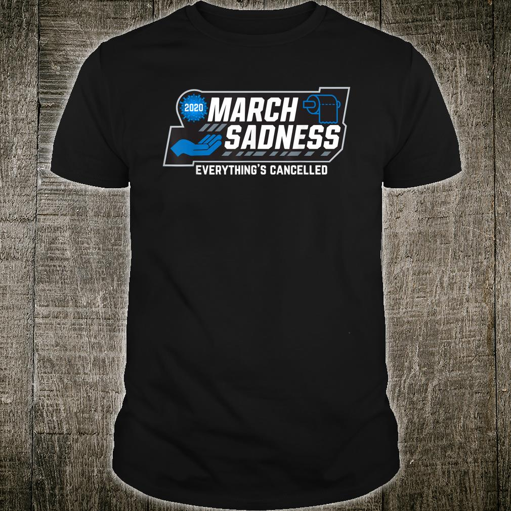 March Sadness Everythings Cancelled Parody Shirt