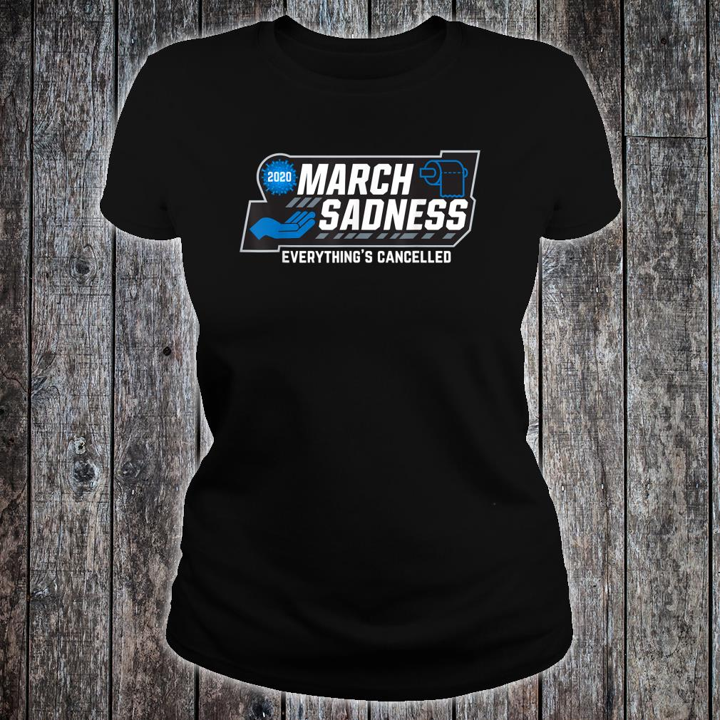 March Sadness Everythings Cancelled Parody Shirt ladies tee