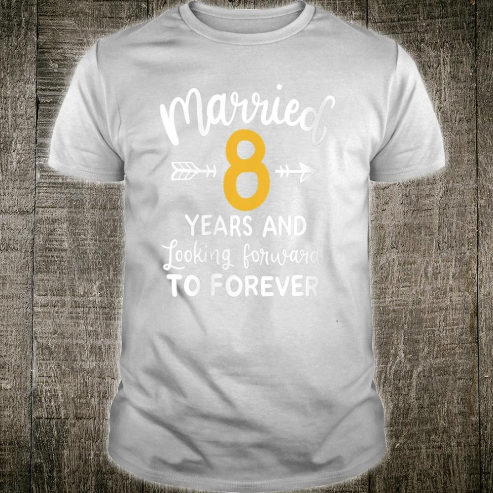 Married 8 Years And Looking Forward To Forever Shirt