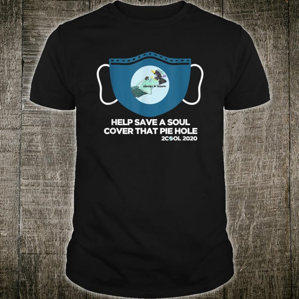 Mask Help Save A Soul Cover That Pie Hole Shirt