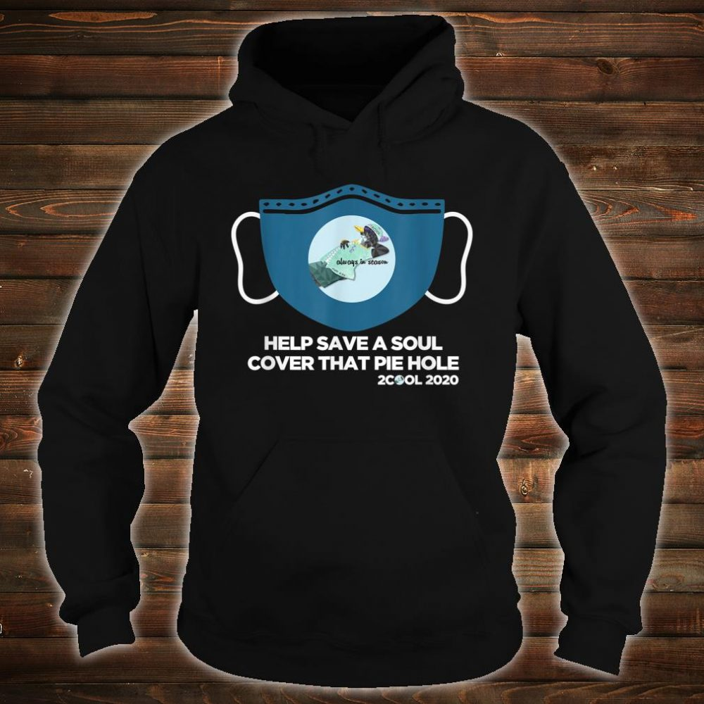 Mask Help Save A Soul Cover That Pie Hole Shirt hoodie