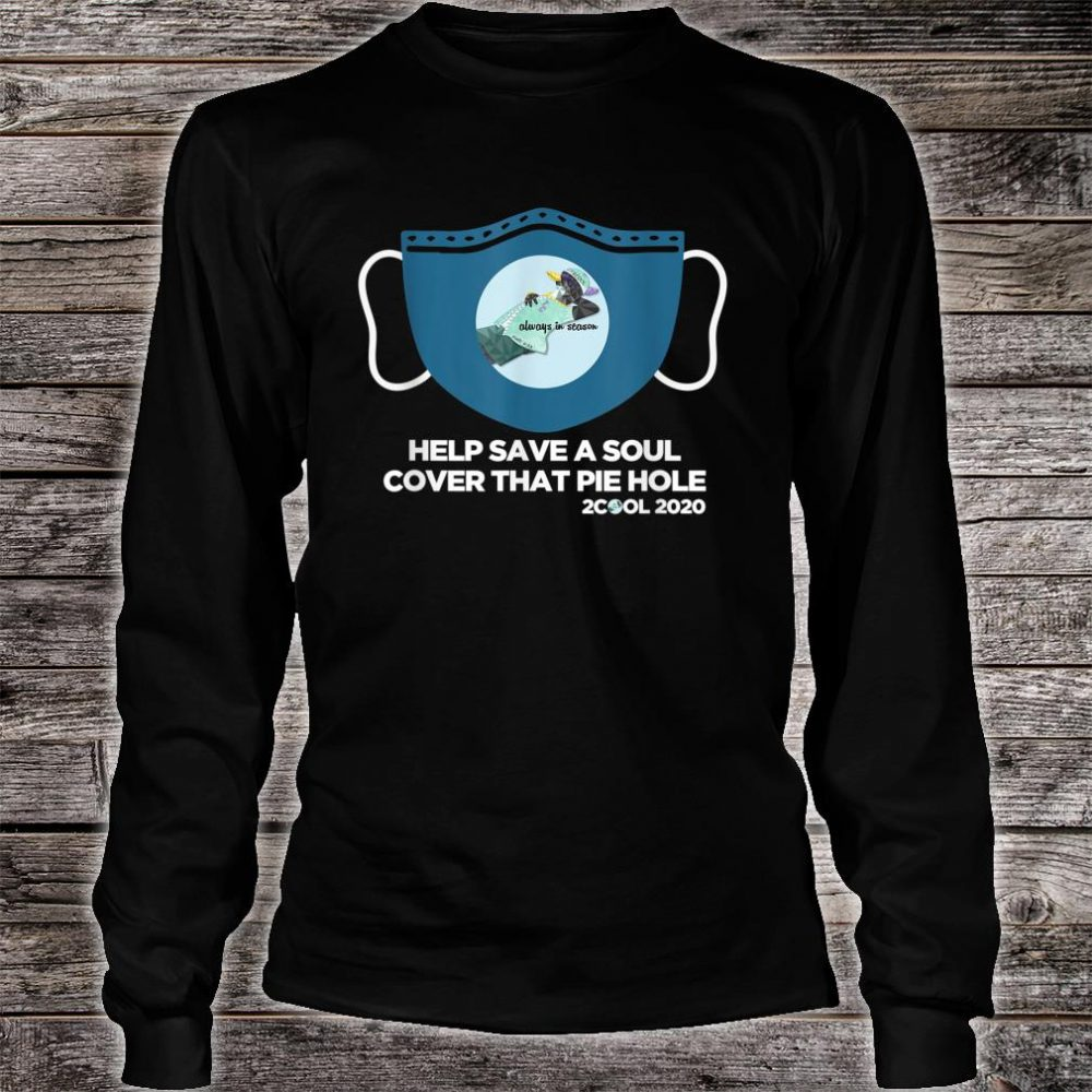 Mask Help Save A Soul Cover That Pie Hole Shirt long sleeved
