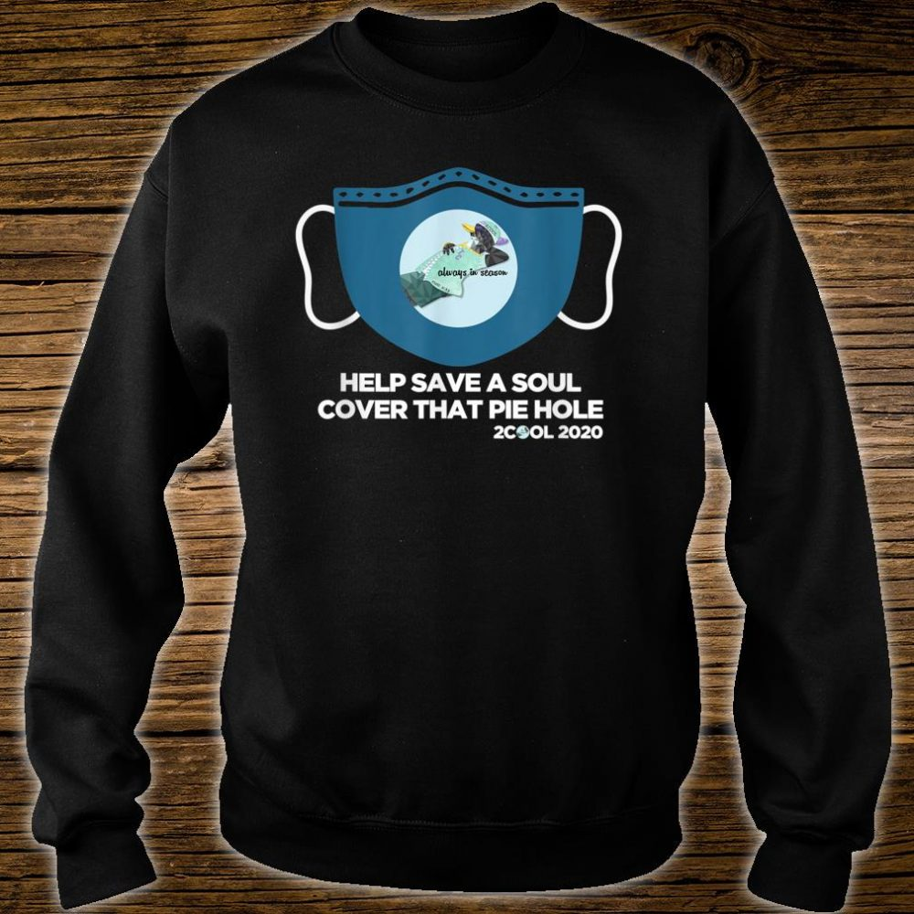 Mask Help Save A Soul Cover That Pie Hole Shirt sweater