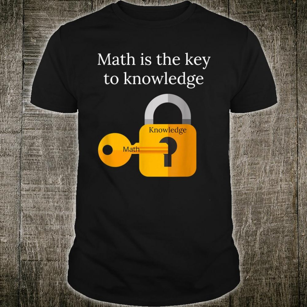 Math is the key to knowledge Shirt