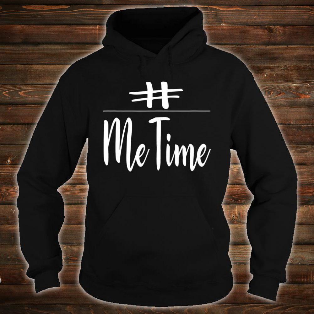 Me Time Shirt hoodie