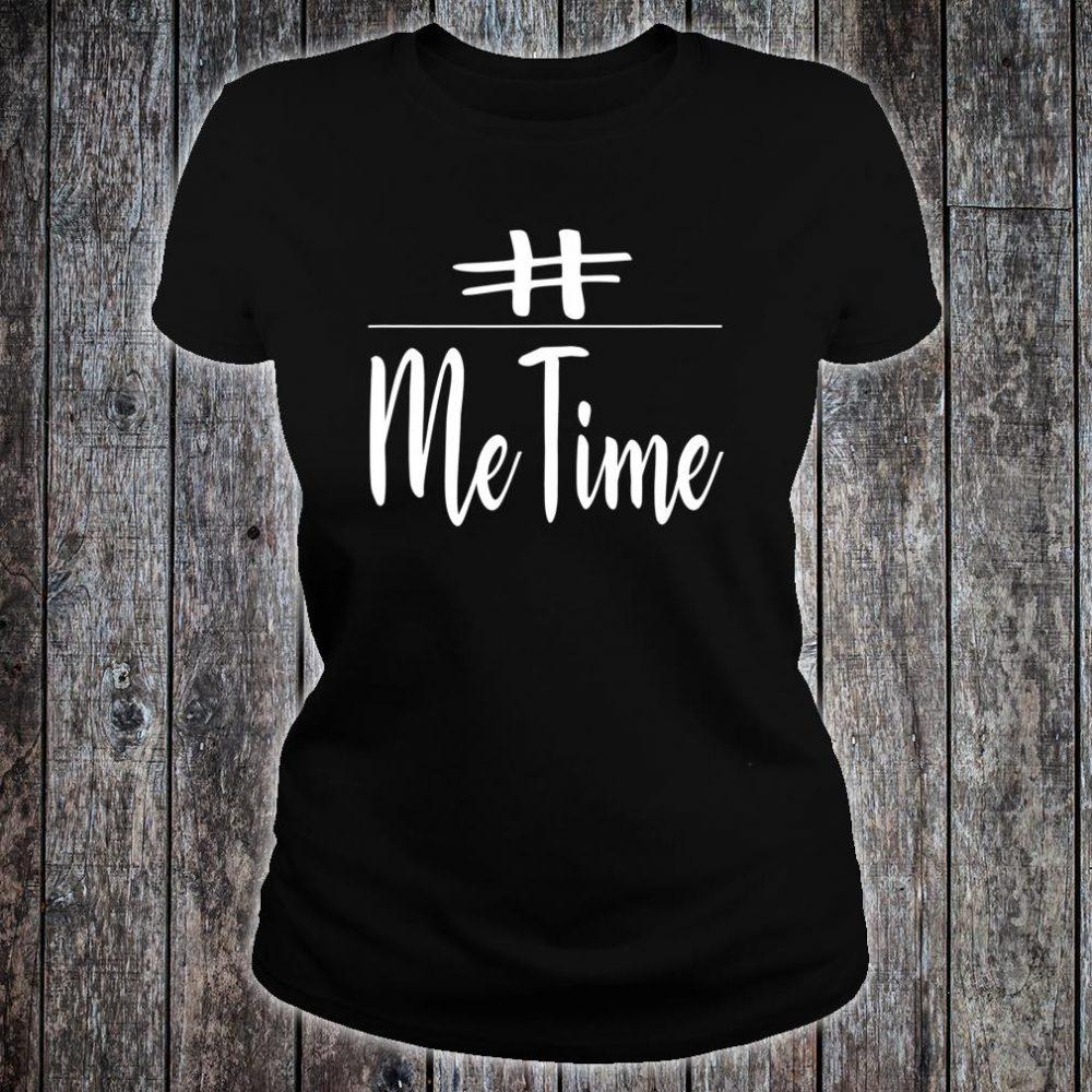Me Time Shirt ladies tee