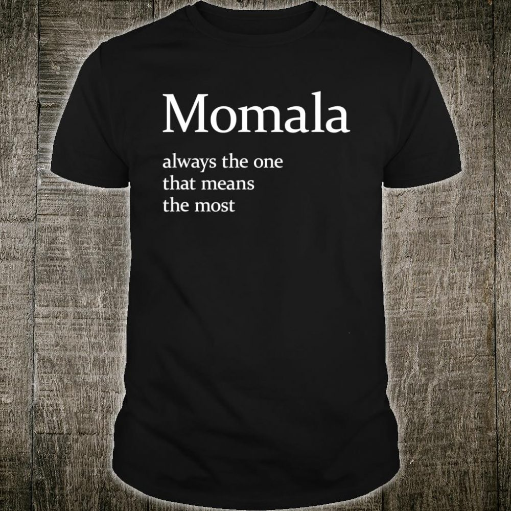 Momala - Always The One That Means The Most Shirt