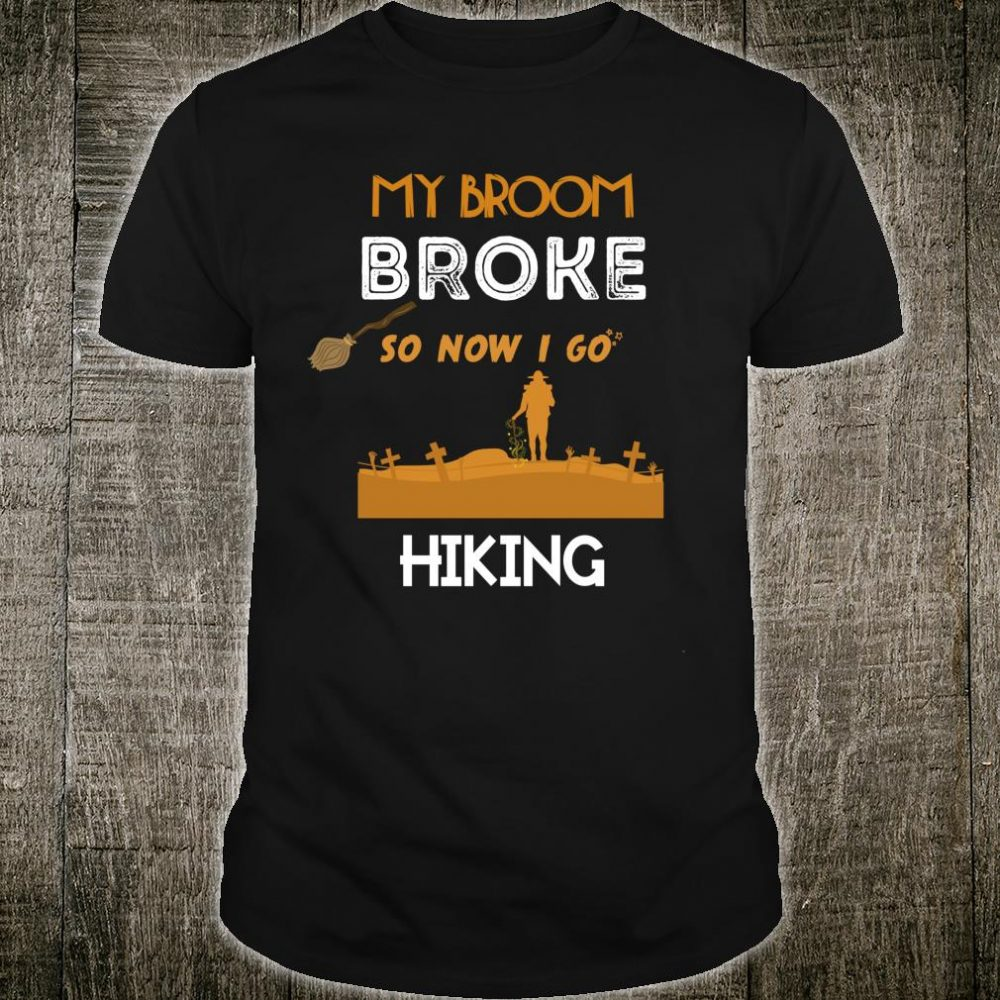 My BROOM Broke So Now I GO Hiking Halloween Shirt