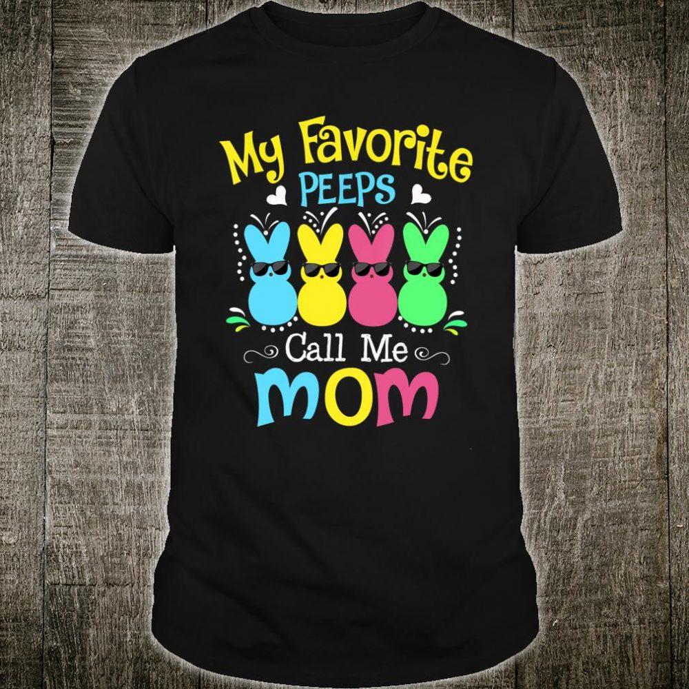 My Favorite Peeps Call Me Mom Shirt