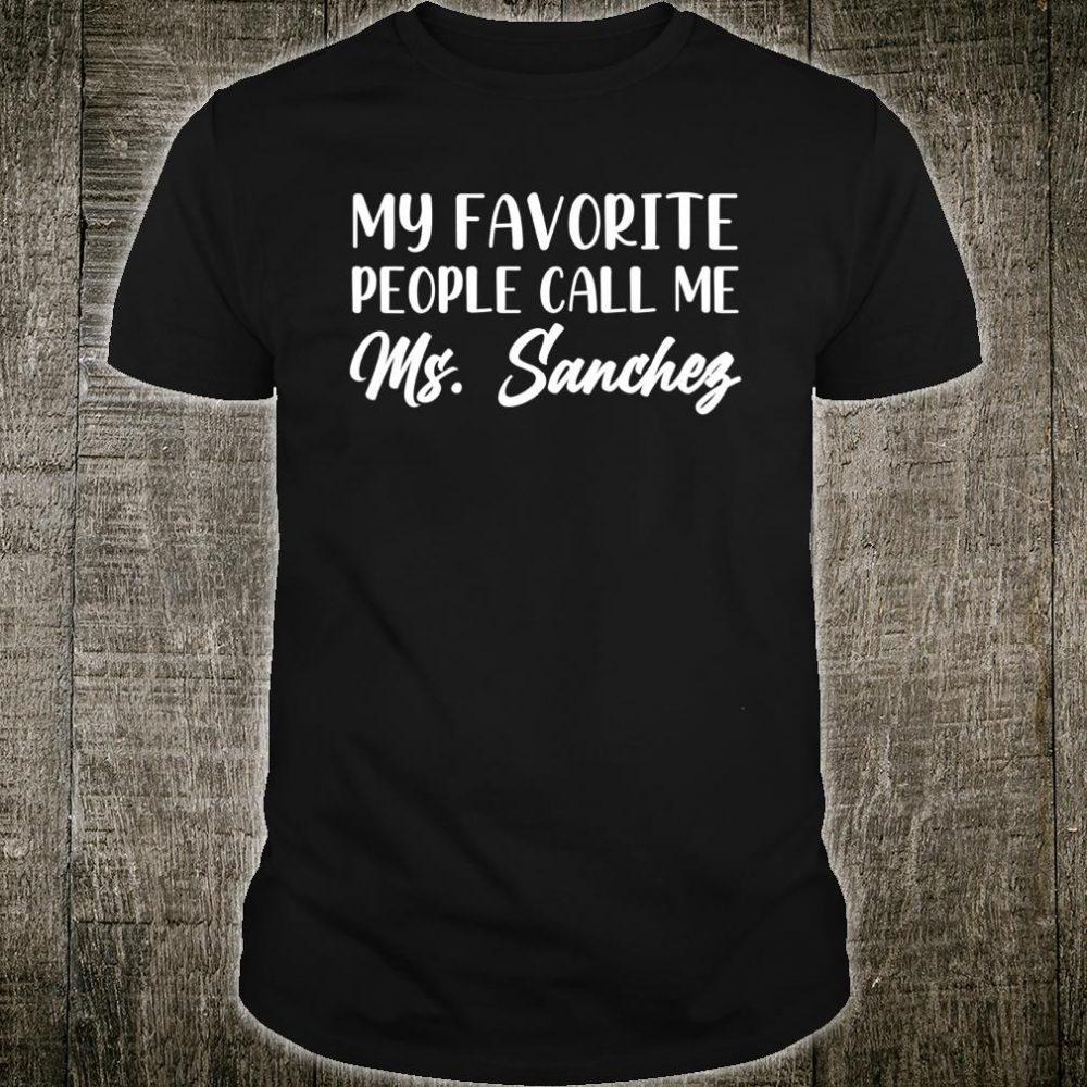 My Favorite People Call Me Miss Sanchez Teacher Shirt