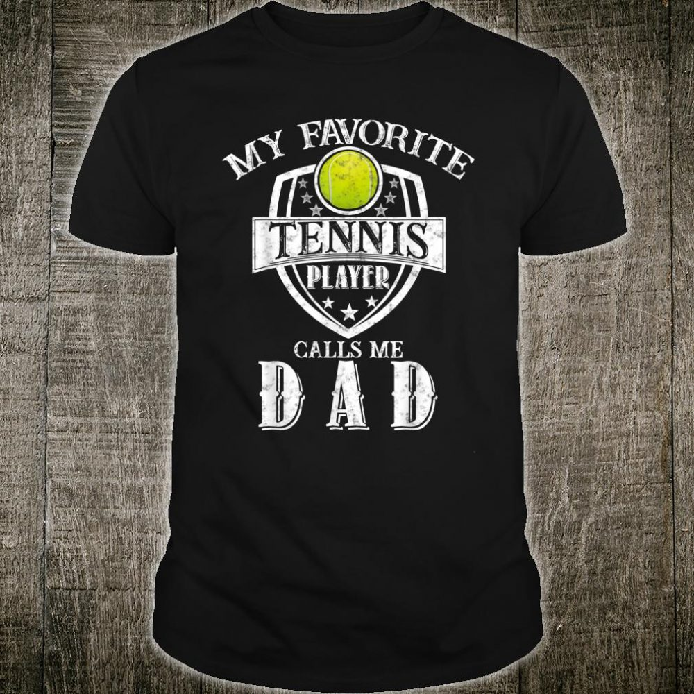 My Favorite Tennis Player Calls Me Dad Matching Father's Day Shirt