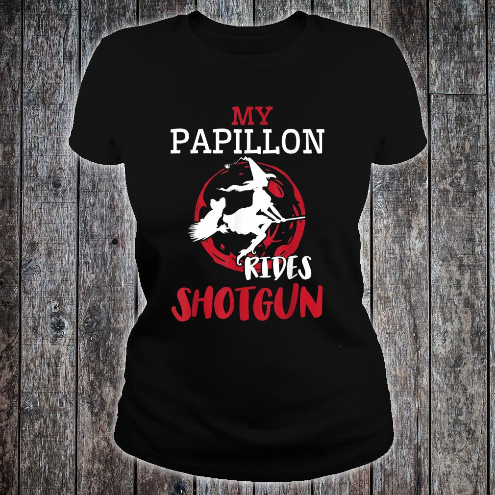 My Papillon Dog Ride Shotgun With Witch Flying Halloween Shirt ladies tee