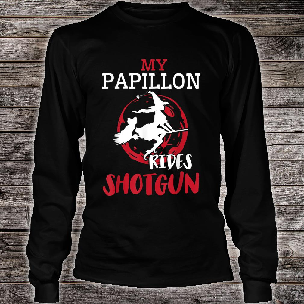 My Papillon Dog Ride Shotgun With Witch Flying Halloween Shirt long sleeved